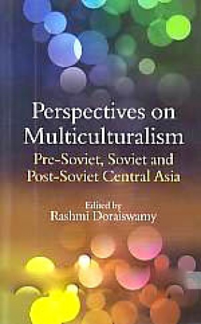 Perspectives on Multiculturalism: Pre-Soviet, Soviet and Post-Soviet Central Asia