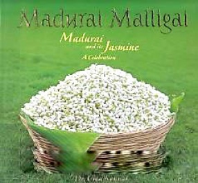 Madurai Malligai = Madurai and Its Jasmine: A Celebration