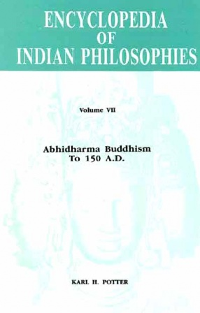 Encyclopedia of Indian Philosophies, Volume VII: Abhidharma Buddhism to 150 A.D.