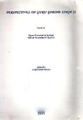 Perspectives on Guru Gobind Singh Ji: Based on Papers Presented at Seminar Held on November 27-28, 2010