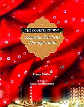 The Courtly Cuisine: Kayastha Kitchens Through India