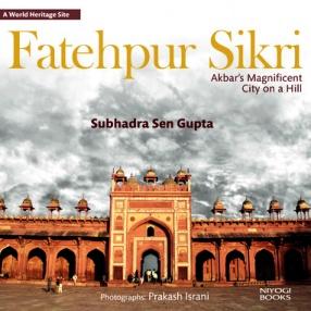 Fatehpur Sikri: Akbar's Magnificent City on a Hill
