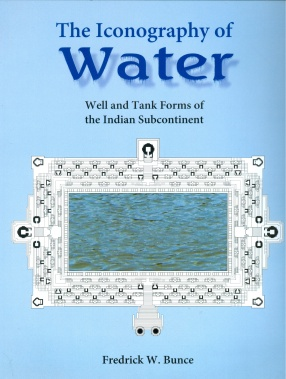The Iconography of Water: Well and Tank Forms of the Indian Subcontinent