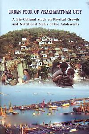 Urban Poor of Visakhapatnam City: A Bio-Cultural Study on Physical Growth and Nutritional Status of the Adolescents