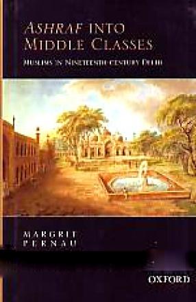 Ashraf Into Middle Classes: Muslims in Nineteenth-Century Delhi