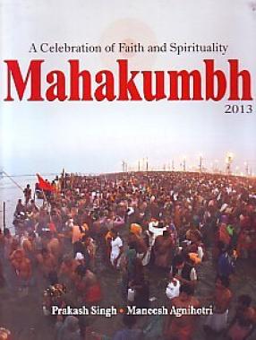 A Celebration of Faith and Spirituality: Mahakumbh, 2013