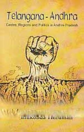 Telangana-Andhra: Castes, Regions and Politics in Andhra Pradesh