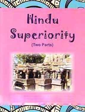 Hindu Speriority: An Attempt to Determine the Position of the Hindu Race in the Scale of Nations (In 2 Volumes)
