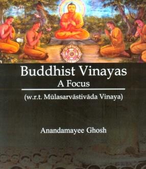 Buddhist Vinayas: A Focus (W.R.T. Mulasarvastivada Vinaya)