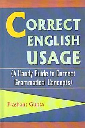 Correct English Usage: A Handy Guide to Correct Grammatical Concepts