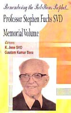 Remembering the Rebellious Prophet-: Professor Stephen Fuchs SVD Memorial Volume