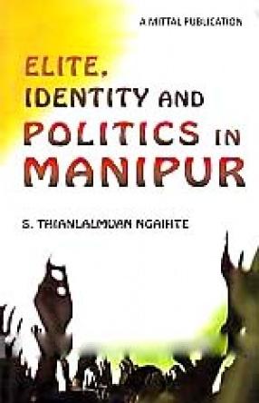 Elite, Identity and Politics in Manipur