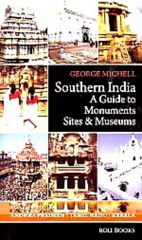 Southern India: A Guide to Monuments Sites & Museums