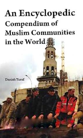 An Encyclopaedic Compendium of Muslim Communities in the World