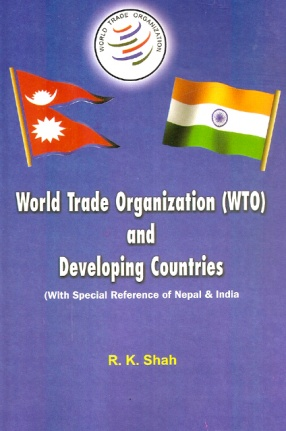 World Trade Organization (WTO) and Developing Countries: With Special Reference to Nepal & India