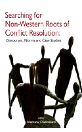 Searching for Non-Western Roots of Conflict Resolution: Discourses, Norms, and Case Studies