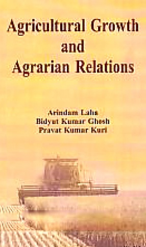 Agricultural Growth and Agrarian Relations: A Study of West Bengal