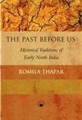The Past Before Us: Historical Traditions of Early North India