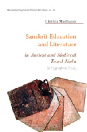Sanskrit Education and Literature in Ancient and Medieval Tamil Nadu: An Epigraphical Study