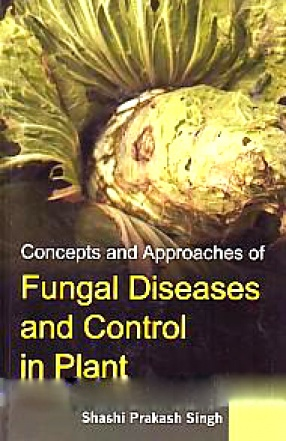Concepts and Approaches of Fungal Diseases and Control in Plant
