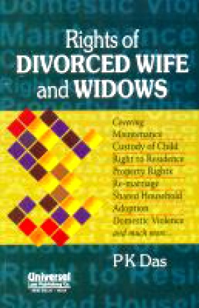 Rights of Divorced Wife and Widows: Covering Maintenance, Custody of Child, Right to Residence, Property Rights, Re-marriage, Shared Household, Adoption, Domestic Violence and Much More