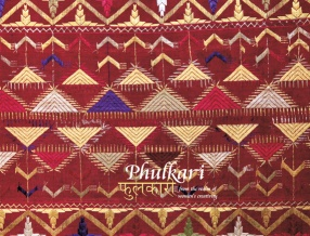 Phulkari = Phulakari: From the Realm of Women's Creativity: A Tradition of Handmade Embroidery of Punjab and Haryana