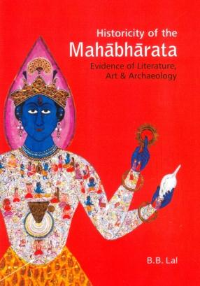 Historicity of the Mahabharata: Evidence of Literature, Art & Archaeology