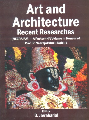 Art and Architecture: Recent Researches (Neerajam--A Festschrift Volume in Honour of Prof. P. Neerajakshulu Naidu)