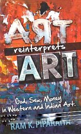 Art Reinterprets Art: God, Sex, Money in Western and Indian Art