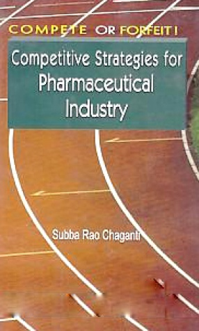 Compete or Forfiet! [I.E. Forfeit!]: Competitive Strategies for Pharmaceutical Industry
