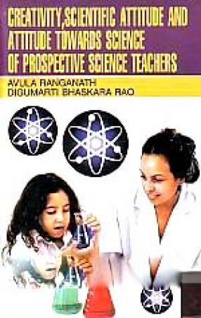 Creativity, Scientific Attitude and Attitude towards Science of Prospective Science Teachers