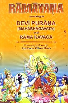 Ramayana of Vedavyasa According to Devi Purana (Mahabhagavata) with Rama Kavaca: Sanskrit Text With Transliteration, English Commentary Alongwith Explanatory Notes, Relevant Appendices & Index of Verses in Roman Etc