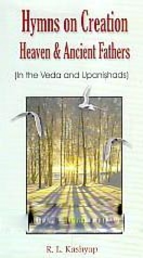 Hymns on Creation: Heaven and Ancient Fathers (in the Veda and Upanishasds)