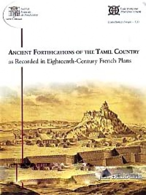 Ancient Fortifications of the Tamil Country as Recorded in Eighteenth-Century French Plans