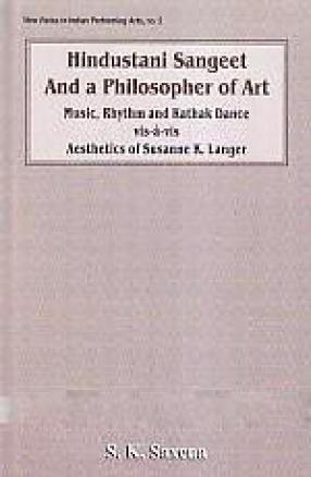 Hindustani Sangeet and a Philosopher of Art: Music, Rhythm, and Kathak Dance vis-a-vis Aesthetics of Susanne K. Langer