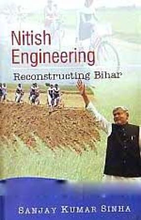 Nitish Engineering: Reconstructing Bihar