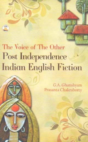 The Voice of the Other: Post Independence Indian English Fiction