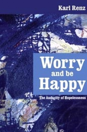 Worry and be Happy: The Audacity of Hopelessness