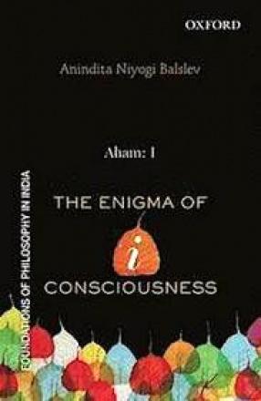 Aham: I: The Enigma of I-Consciousness