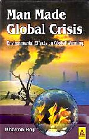Man Made Global Crisis: Environmental Effects on Global Warming