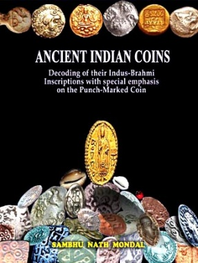 Ancient Indian Coins: Decoding  of their Indus-Brahmi Inscriptions with Special Emphasis on the Punch-Marked Coins