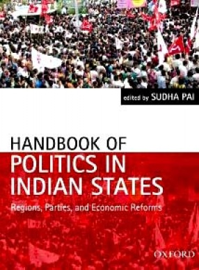 Handbook of Politics in Indian States: Regions, Parties, and Economic Reforms