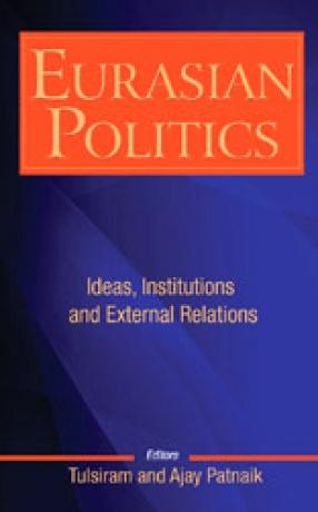 Eurasian Politics: Ideas, Institutions and External Relations