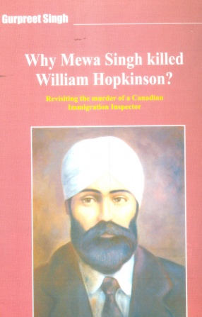 Why Mewa Singh Killed William Hopkinson: Revisiting the Murder of a Canadian Immigration Inspector