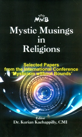 Mystic Musings in Religions: Selected Papers from the International Conference 'Mysticism without Bounds'