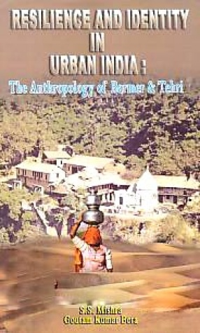 Resilience and Identity in Urban India: Anthropology of Barmer and Tehri