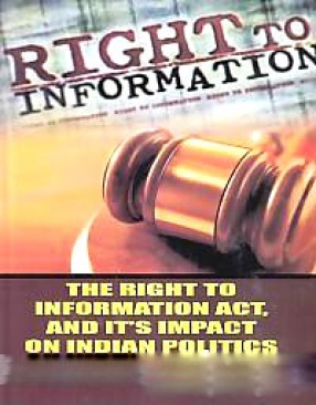 The Right to Information Act, and it's Impact on Indian Politics