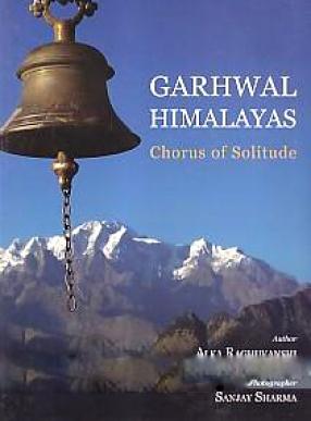 Garhwal Himalayas: Chorus of Solitude