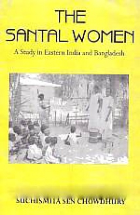 The Santal Women: A Study in Eastern India and Bangladesh