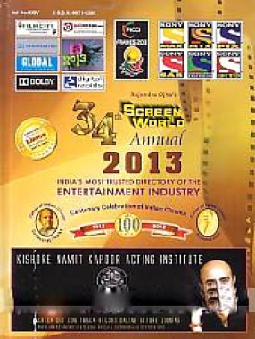 Rajendra Ojha's 34th Screen World Annual, 2013: India's Most Trusted Directory of the Entertainment Industry